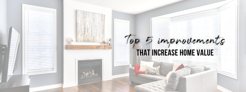 Top 5 Improvements That Increase Home Value