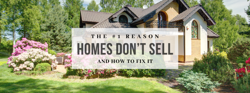 Number One Reason Homes Don't Sell