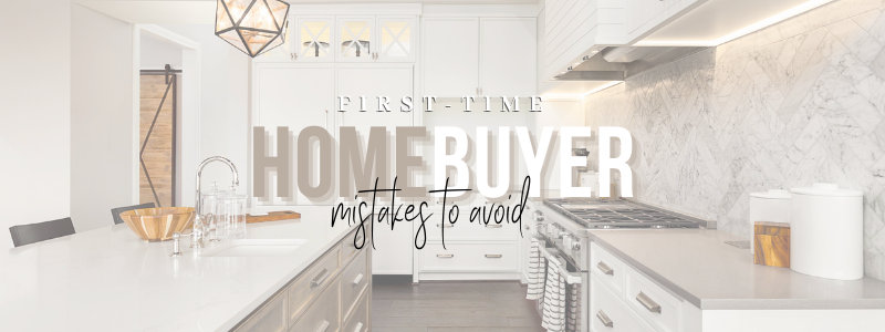 First-Time Homebuyer Mistakes To Avoid