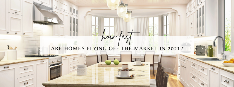 Homes Are Flying Off The Market In 2021