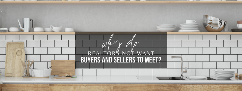 Why Do Agents Not Want Buyers And Sellers To Meet