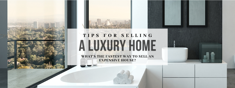 Tips For Selling A Luxury Home