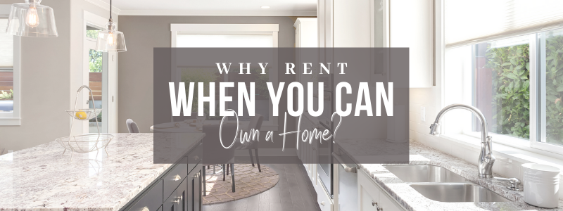 Why Rent When You Can Own A Home