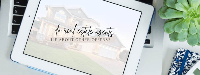 Do Real Estate Agents Lie About Other Offers?